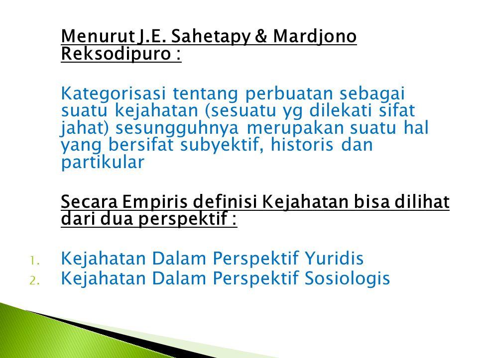 Menurut J.E. Sahetapy & Mardjono Reksodipuro : Kategorisasi tentang perbuatan sebagai suatu kejahatan (sesuatu yg dilekati sifat jahat) sesungguhnya m