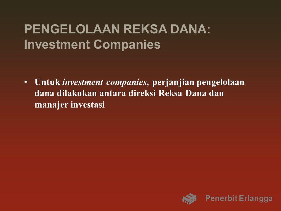 BENTUK-BENTUK REKSA DANA Reksa Dana yang diterbitkan oleh investment company, antara lain: –Dalam bentuk saham tanpa nominal yang bersifat open-end fund, disebut mutual fund –Dalam bentuk saham bernominal yang bersifat closed-end fund, disebut traded fund Penerbit Erlangga