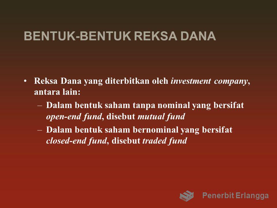 BENTUK-BENTUK REKSA DANA Reksa Dana yang diterbitkan oleh investment company, antara lain: –Dalam bentuk saham tanpa nominal yang bersifat open-end fu