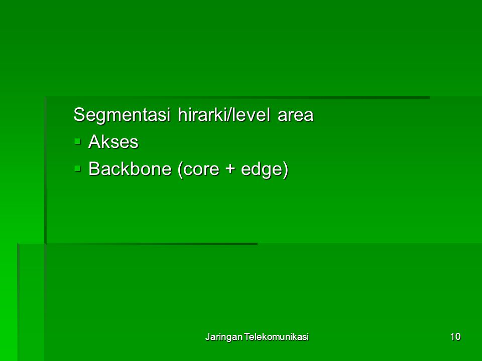 10 Segmentasi hirarki/level area  Akses  Backbone (core + edge)