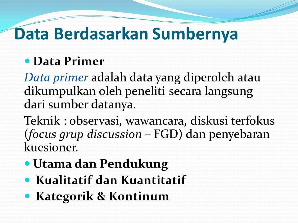 Data Berdasarkan Sumbernya Data Primer Data primer adalah data yang diperoleh atau dikumpulkan oleh peneliti secara langsung dari sumber datanya. Tekn