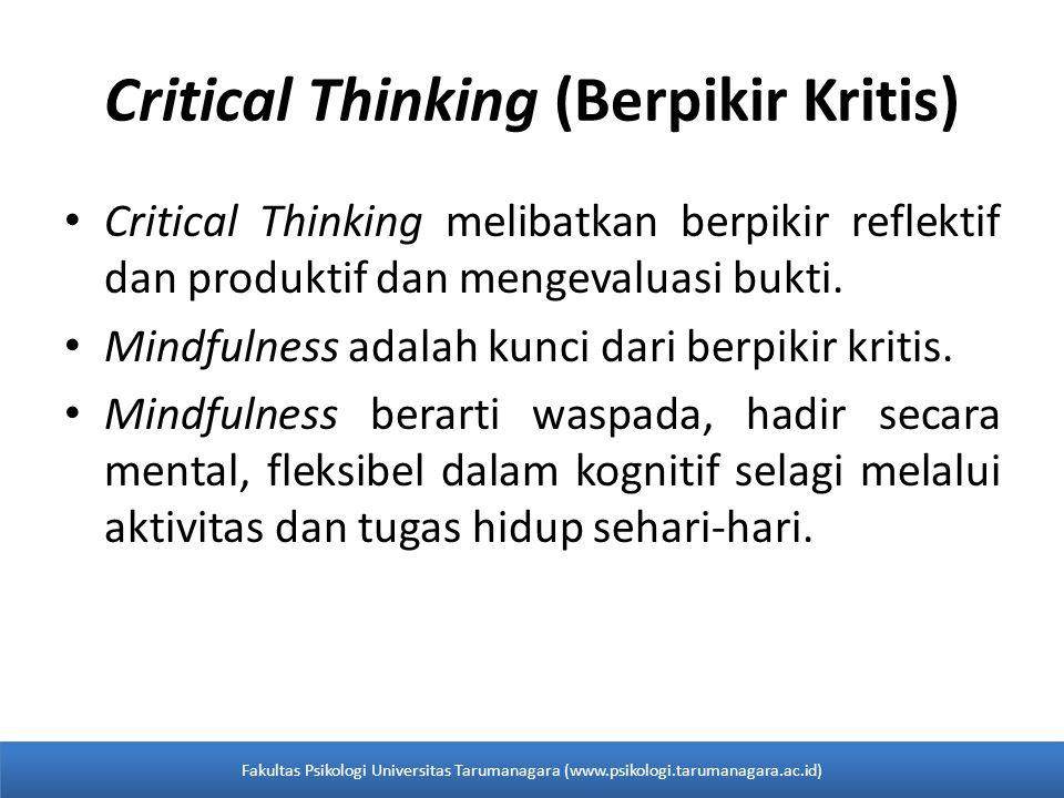 Critical Thinking (Berpikir Kritis) Critical Thinking melibatkan berpikir reflektif dan produktif dan mengevaluasi bukti. Mindfulness adalah kunci dar