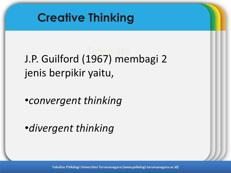 Template Creative Thinking J.P. Guilford (1967) membagi 2 jenis berpikir yaitu, convergent thinking divergent thinking Fakultas Psikologi Universitas