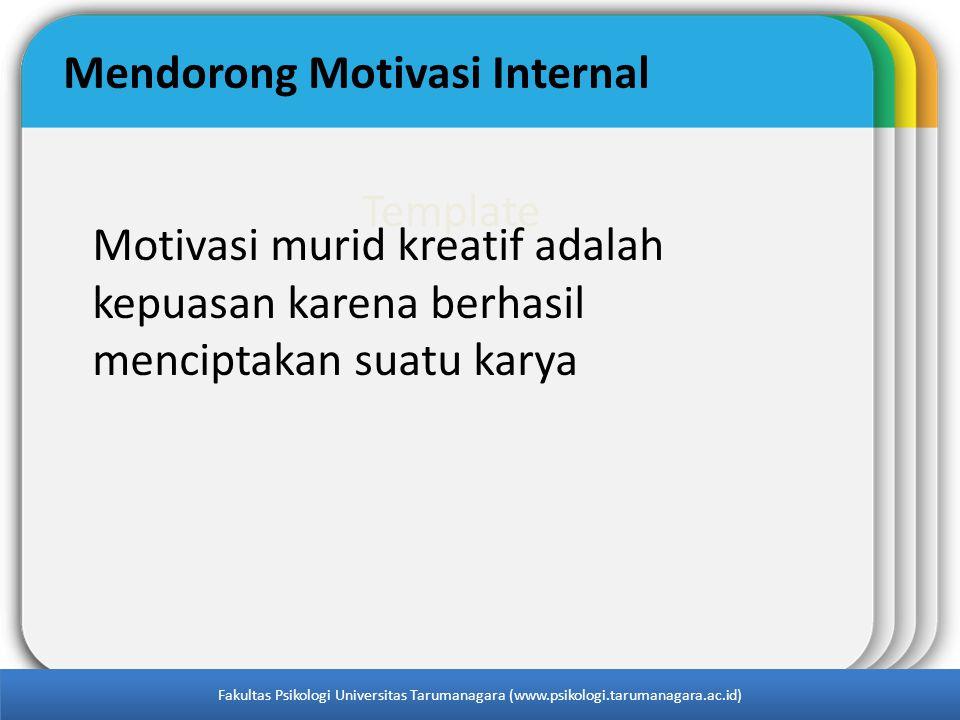 Template Mendorong Motivasi Internal Motivasi murid kreatif adalah kepuasan karena berhasil menciptakan suatu karya Fakultas Psikologi Universitas Tar