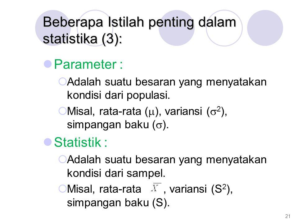 Parameter :  Adalah suatu besaran yang menyatakan kondisi dari populasi.  Misal, rata-rata (  ), variansi (  2 ), simpangan baku (  ). Statistik
