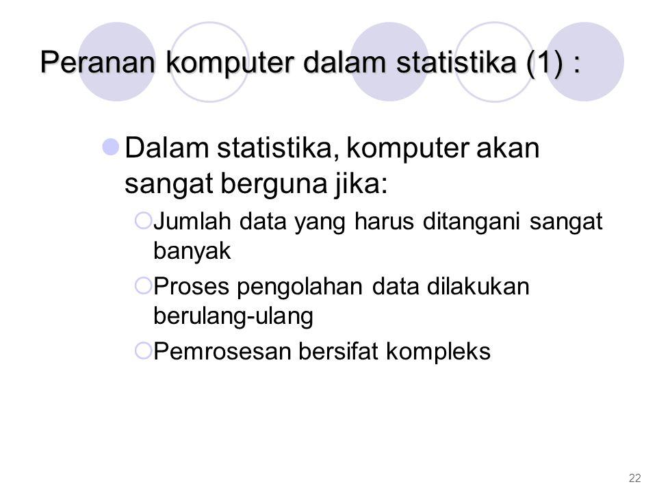 Peranan komputer dalam statistika (1) : Dalam statistika, komputer akan sangat berguna jika:  Jumlah data yang harus ditangani sangat banyak  Proses