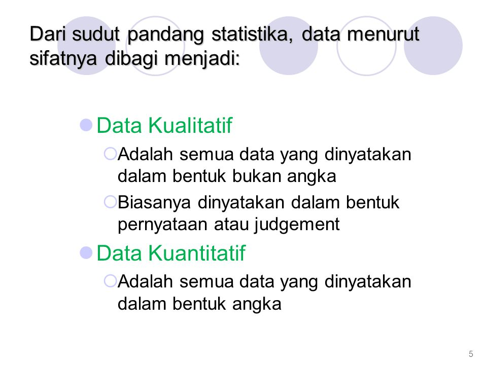 Dari sudut pandang statistika, data menurut sifatnya dibagi menjadi: Data Kualitatif  Adalah semua data yang dinyatakan dalam bentuk bukan angka  Bi