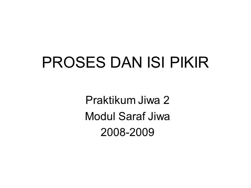 PROSES DAN ISI PIKIR Praktikum Jiwa 2 Modul Saraf Jiwa 2008-2009