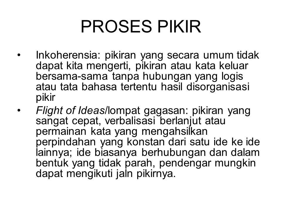 PROSES PIKIR Inkoherensia: pikiran yang secara umum tidak dapat kita mengerti, pikiran atau kata keluar bersama-sama tanpa hubungan yang logis atau ta