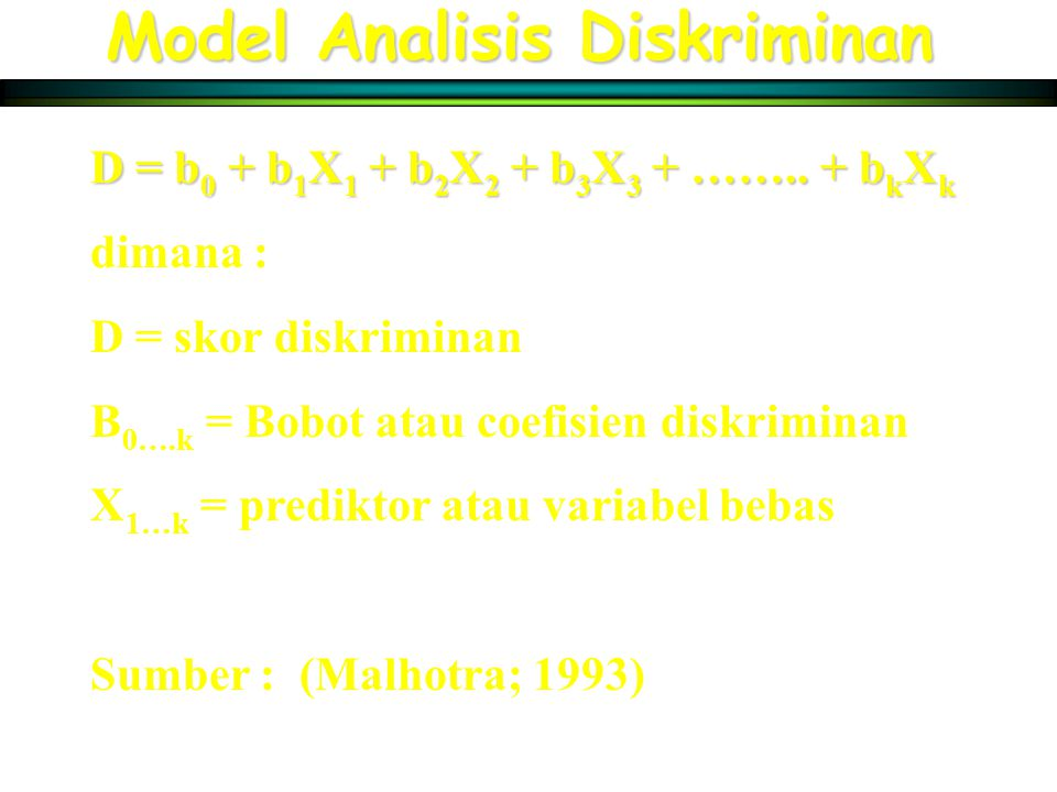 Statistik dalam Analisis Diskriminan Cannonical correlationCannonical correlation CentroidCentroid Classification matrixClassification matrix Discriminant function coefficientsDiscriminant function coefficients Discriminant scoresDiscriminant scores EigenvalueEigenvalue F valuesF values Group means and group standard deviationGroup means and group standard deviation Pooled within-group correlation matrixPooled within-group correlation matrix Standardized discriminant function coefficientsStandardized discriminant function coefficients Structure correlationsStructure correlations Total correlations matrixTotal correlations matrix Wiks'sWiks's