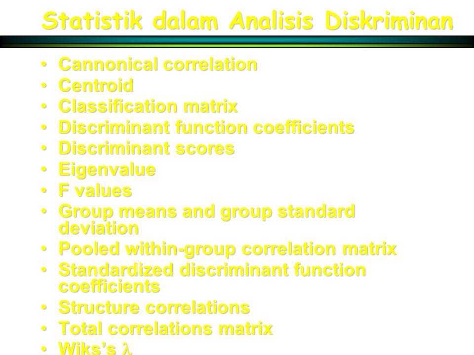 Statistik dalam Analisis Diskriminan Cannonical correlationCannonical correlation CentroidCentroid Classification matrixClassification matrix Discrimi
