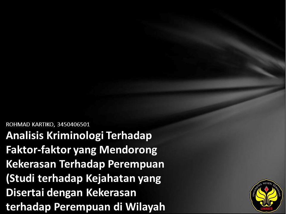 ROHMAD KARTIKO, 3450406501 Analisis Kriminologi Terhadap Faktor-faktor yang Mendorong Kekerasan Terhadap Perempuan (Studi terhadap Kejahatan yang Disertai dengan Kekerasan terhadap Perempuan di Wilayah Hukum Polres Semarang Selatan)