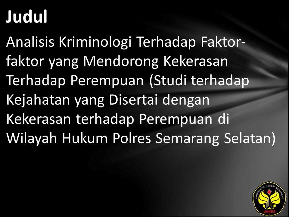 Judul Analisis Kriminologi Terhadap Faktor- faktor yang Mendorong Kekerasan Terhadap Perempuan (Studi terhadap Kejahatan yang Disertai dengan Kekerasan terhadap Perempuan di Wilayah Hukum Polres Semarang Selatan)