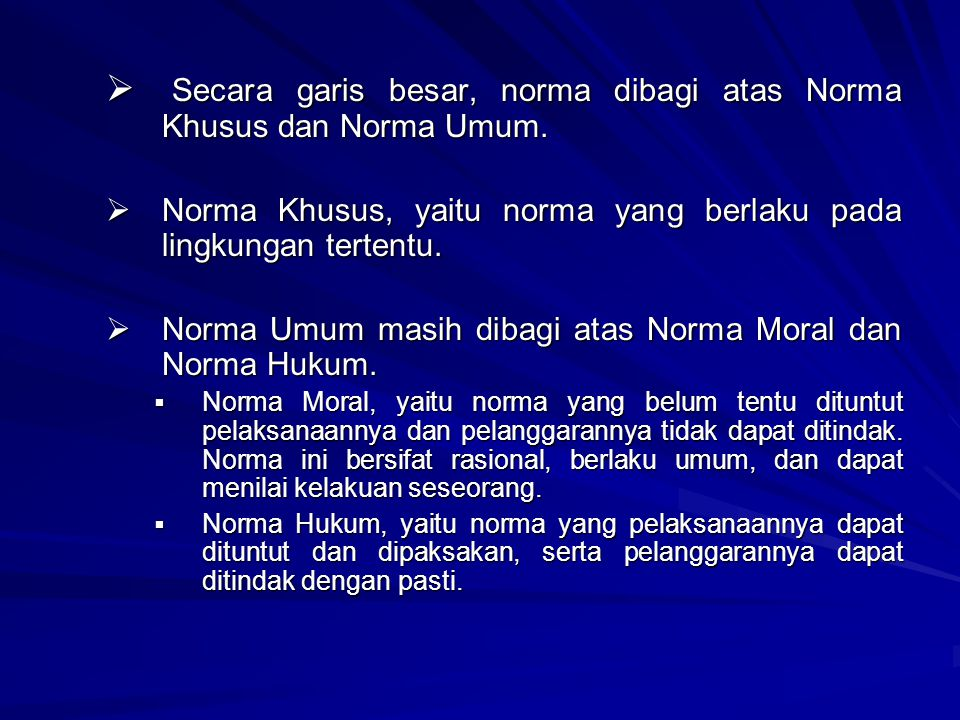  S S S Secara garis besar, norma dibagi atas Norma Khusus dan Norma Umum. NNNNorma Khusus, yaitu norma yang berlaku pada lingkungan tertentu.