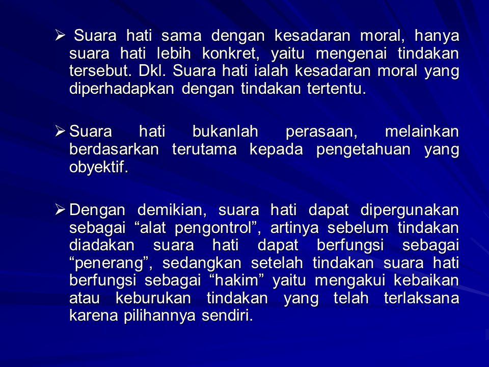  S S S Suara hati sama dengan kesadaran moral, hanya suara hati lebih konkret, yaitu mengenai tindakan tersebut. Dkl. Suara hati ialah kesadaran m
