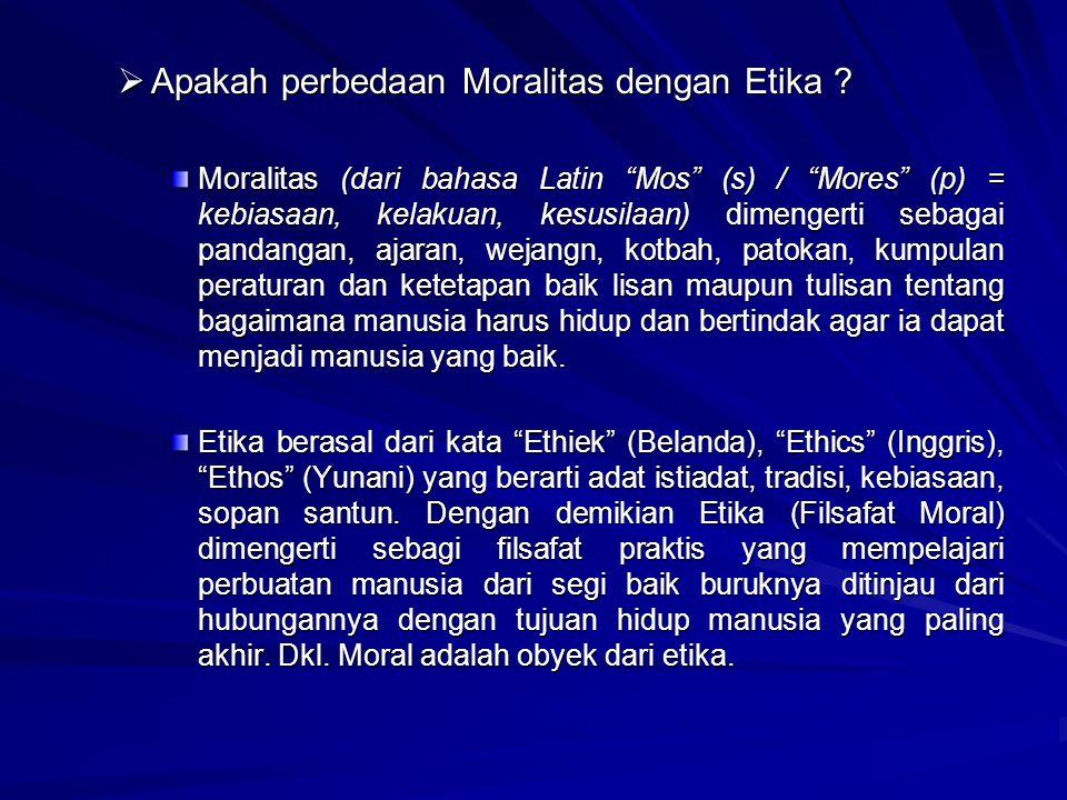 """AAAApakah perbedaan Moralitas dengan Etika ? Moralitas (dari bahasa Latin """"Mos"""" (s) / """"Mores"""" (p) = kebiasaan, kelakuan, kesusilaan) dimengerti se"""