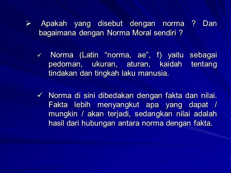 """ A A A Apakah yang disebut dengan norma ? Dan bagaimana dengan Norma Moral sendiri ? N Norma (Latin """"norma, ae"""", f) yaitu sebagai pedoman, ukuran,"""