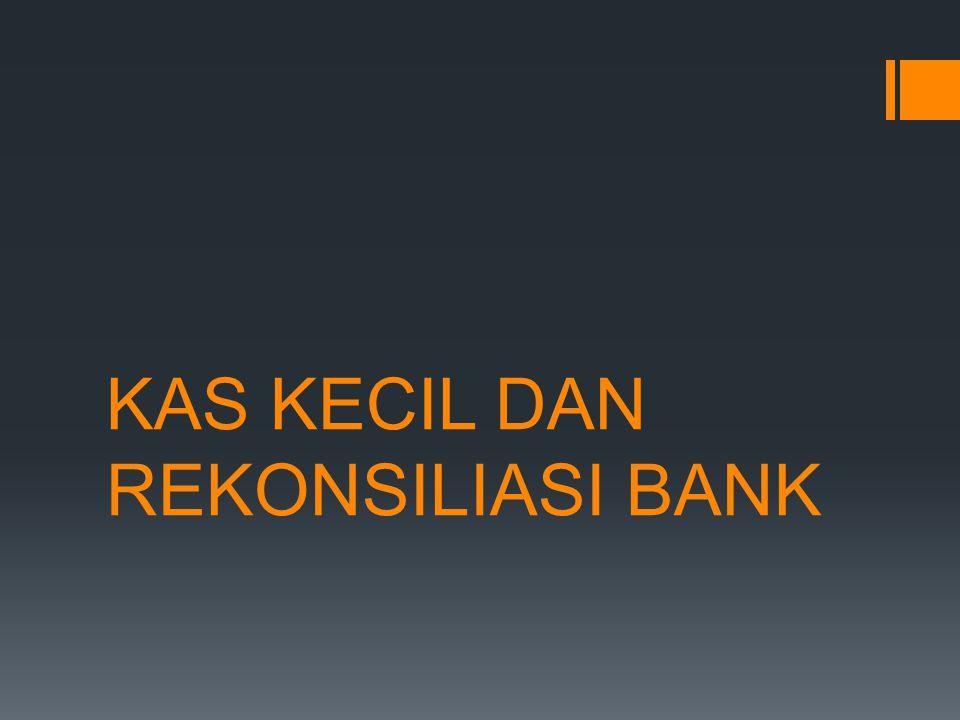 KAS KECIL DAN REKONSILIASI BANK