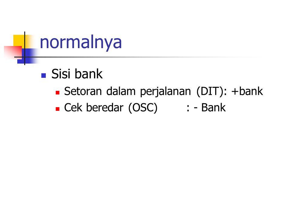normalnya Sisi bank Setoran dalam perjalanan (DIT): +bank Cek beredar (OSC): - Bank