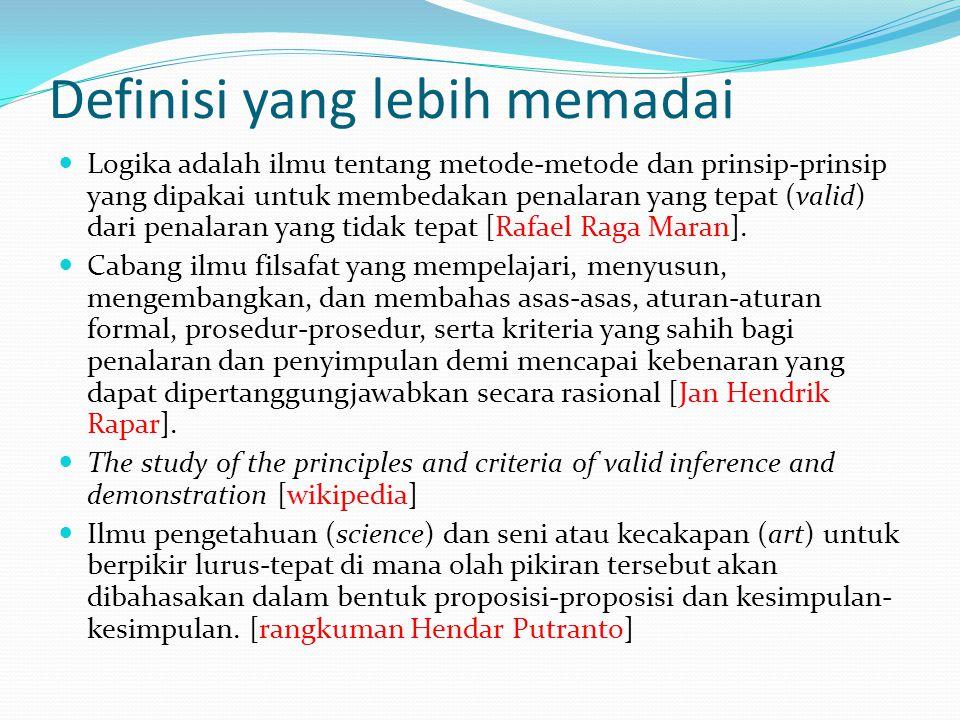Definisi yang lebih memadai Logika adalah ilmu tentang metode-metode dan prinsip-prinsip yang dipakai untuk membedakan penalaran yang tepat (valid) da