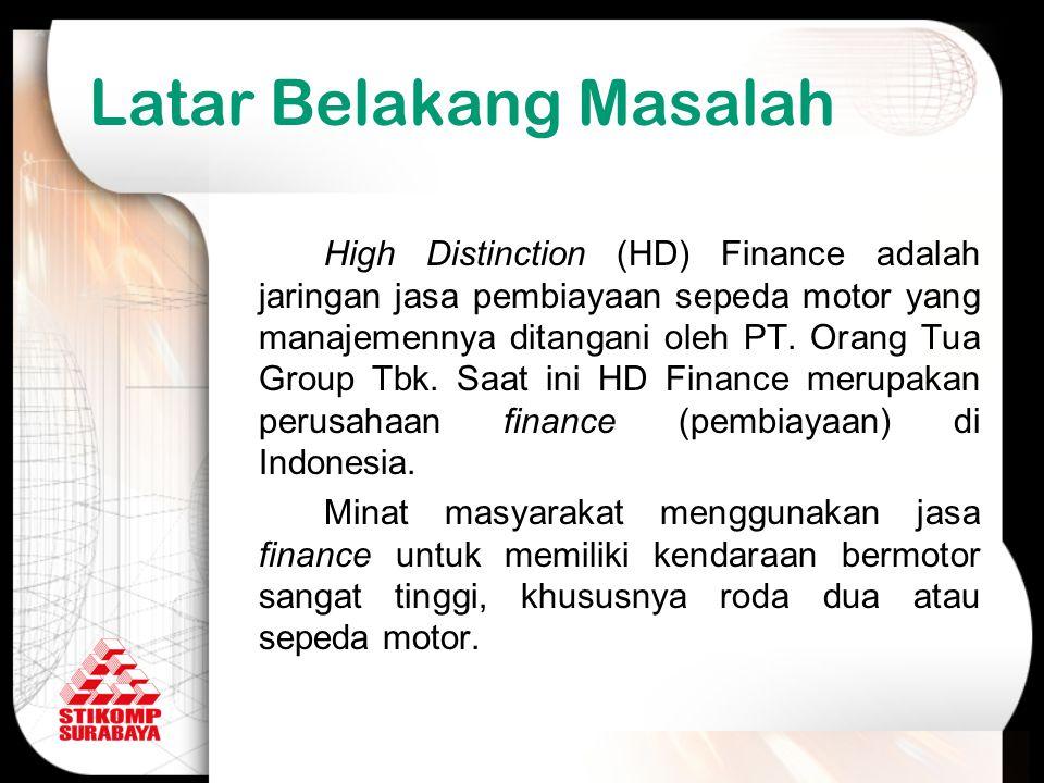 Latar Belakang Masalah High Distinction (HD) Finance adalah jaringan jasa pembiayaan sepeda motor yang manajemennya ditangani oleh PT. Orang Tua Group