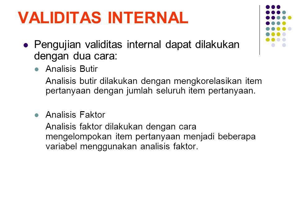 VALIDITAS INTERNAL Pengujian validitas internal dapat dilakukan dengan dua cara: Analisis Butir Analisis butir dilakukan dengan mengkorelasikan item p