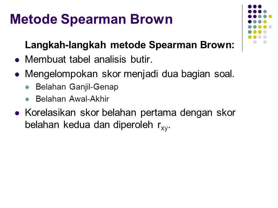 Metode Spearman Brown Langkah-langkah metode Spearman Brown: Membuat tabel analisis butir. Mengelompokan skor menjadi dua bagian soal. Belahan Ganjil-