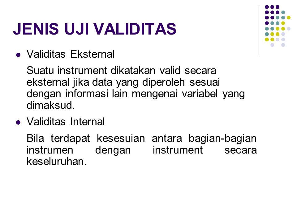 JENIS UJI VALIDITAS Validitas Eksternal Suatu instrument dikatakan valid secara eksternal jika data yang diperoleh sesuai dengan informasi lain mengen
