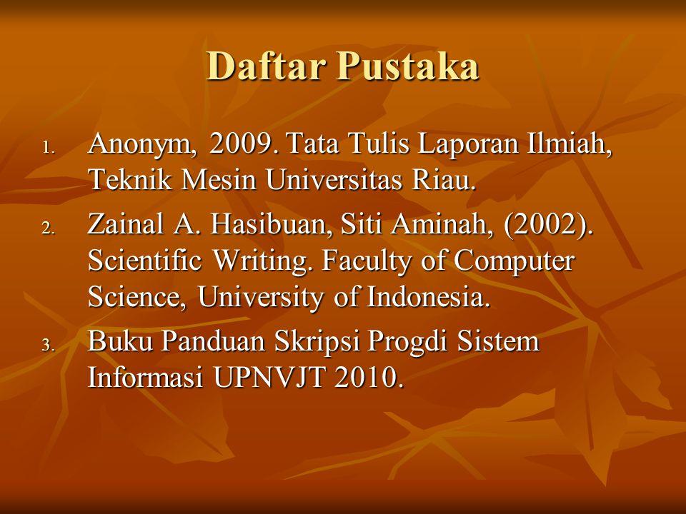 Daftar Pustaka 1.Anonym, 2009. Tata Tulis Laporan Ilmiah, Teknik Mesin Universitas Riau.
