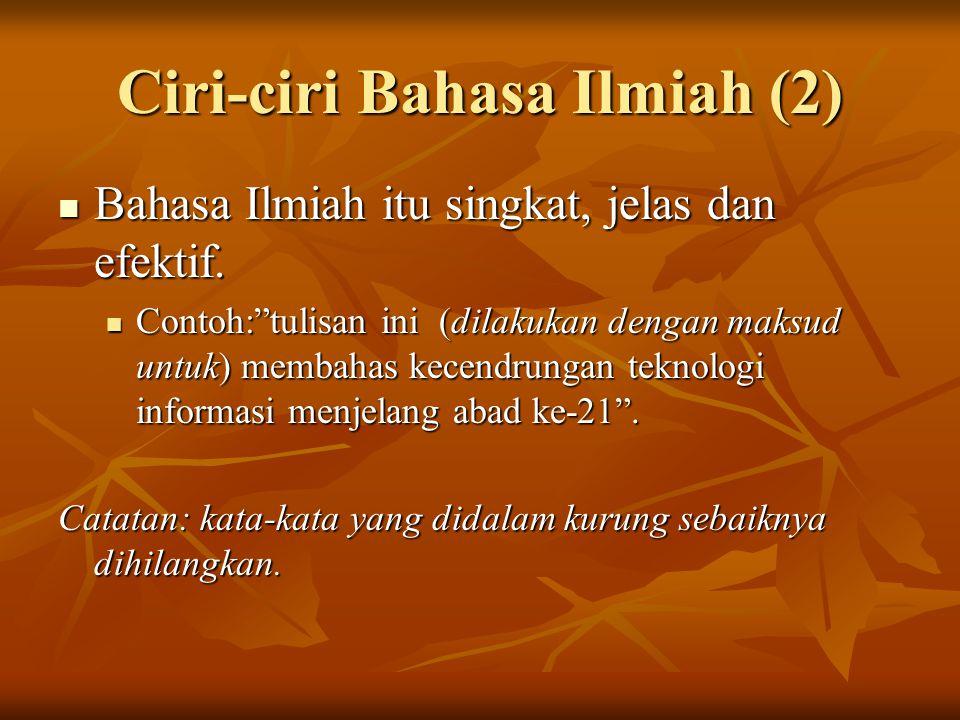 Ciri-ciri Bahasa Ilmiah (2) Bahasa Ilmiah itu singkat, jelas dan efektif.