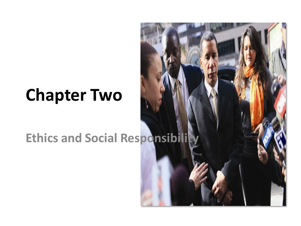 Chapter Two Ethics and Social Responsibility