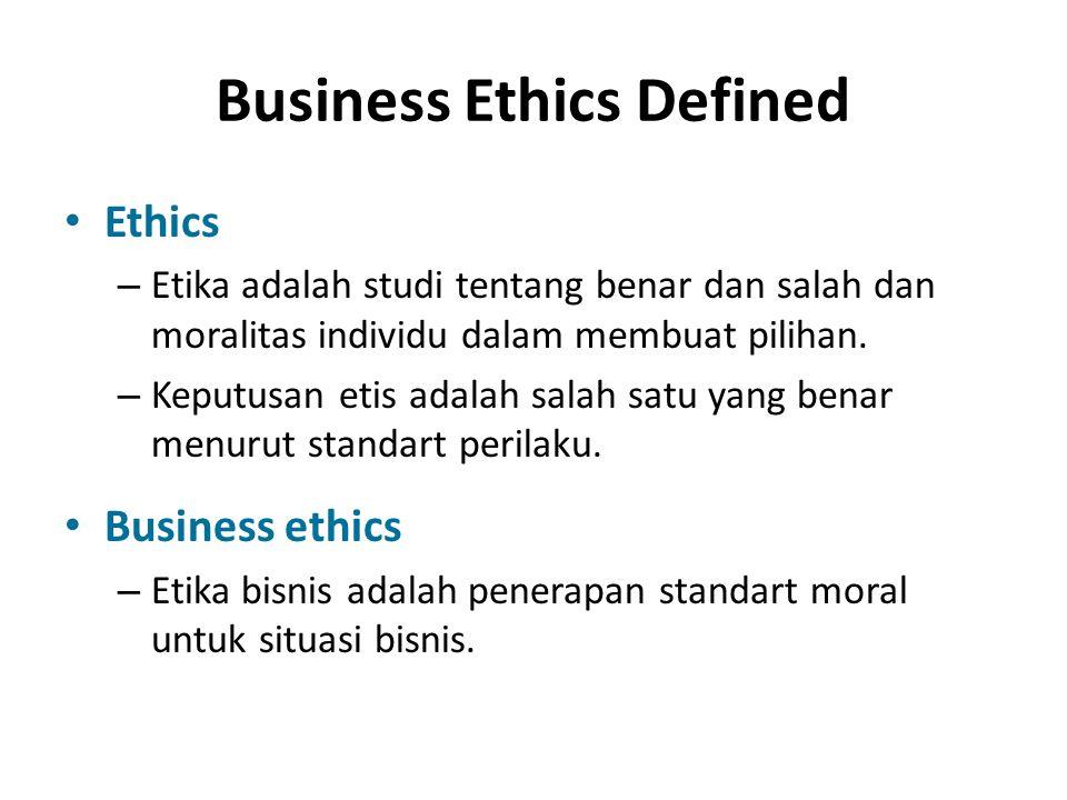 Business Ethics Defined Ethics – Etika adalah studi tentang benar dan salah dan moralitas individu dalam membuat pilihan. – Keputusan etis adalah sala