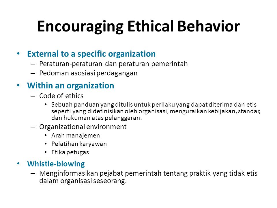 Encouraging Ethical Behavior External to a specific organization – Peraturan-peraturan dan peraturan pemerintah – Pedoman asosiasi perdagangan Within