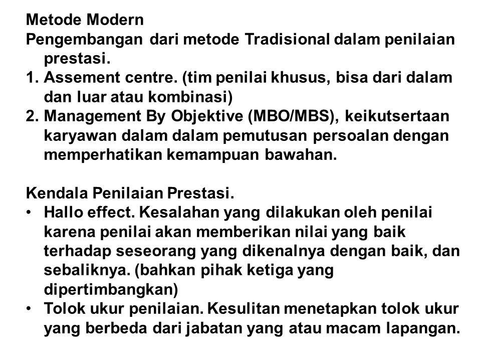 Metode Modern Pengembangan dari metode Tradisional dalam penilaian prestasi. 1.Assement centre. (tim penilai khusus, bisa dari dalam dan luar atau kom