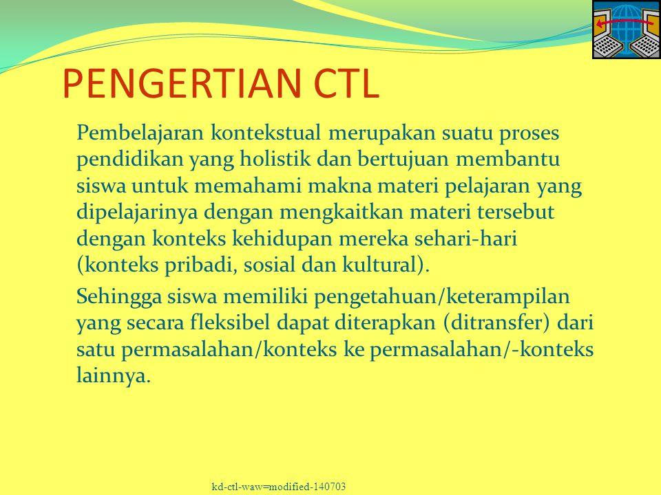 PENGERTIAN CTL Pembelajaran kontekstual merupakan suatu proses pendidikan yang holistik dan bertujuan membantu siswa untuk memahami makna materi pelaj