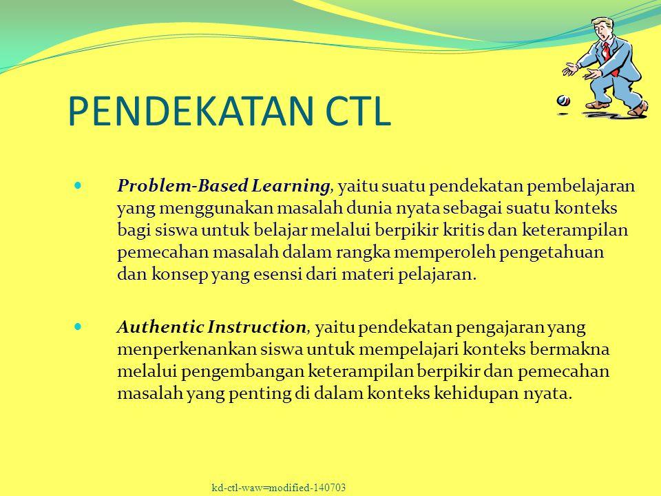 PENDEKATAN CTL Problem-Based Learning, yaitu suatu pendekatan pembelajaran yang menggunakan masalah dunia nyata sebagai suatu konteks bagi siswa untuk