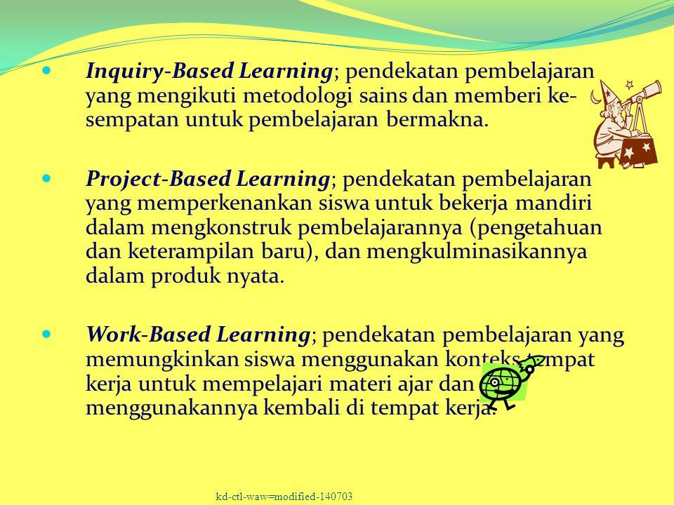 Inquiry-Based Learning; pendekatan pembelajaran yang mengikuti metodologi sains dan memberi ke- sempatan untuk pembelajaran bermakna. Project-Based Le