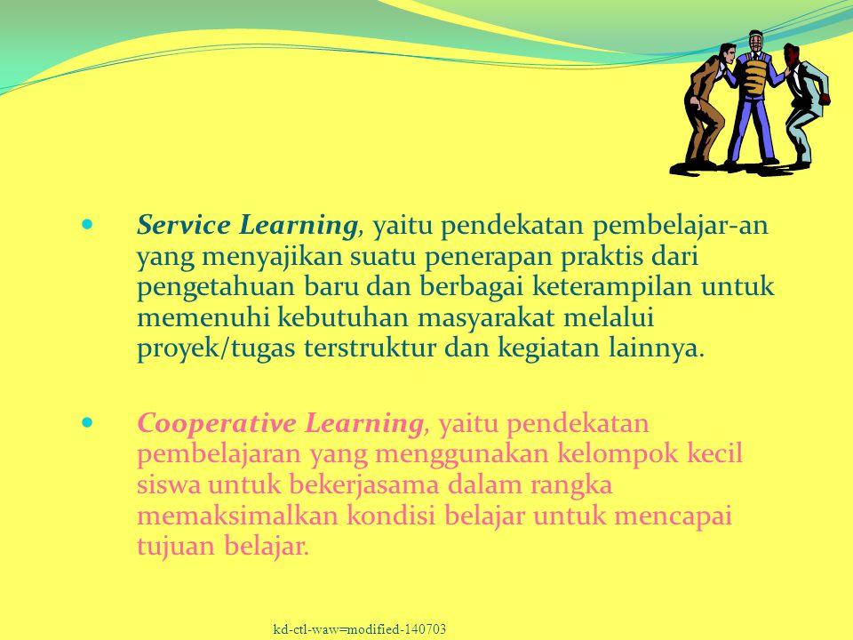Service Learning, yaitu pendekatan pembelajar-an yang menyajikan suatu penerapan praktis dari pengetahuan baru dan berbagai keterampilan untuk memenuh