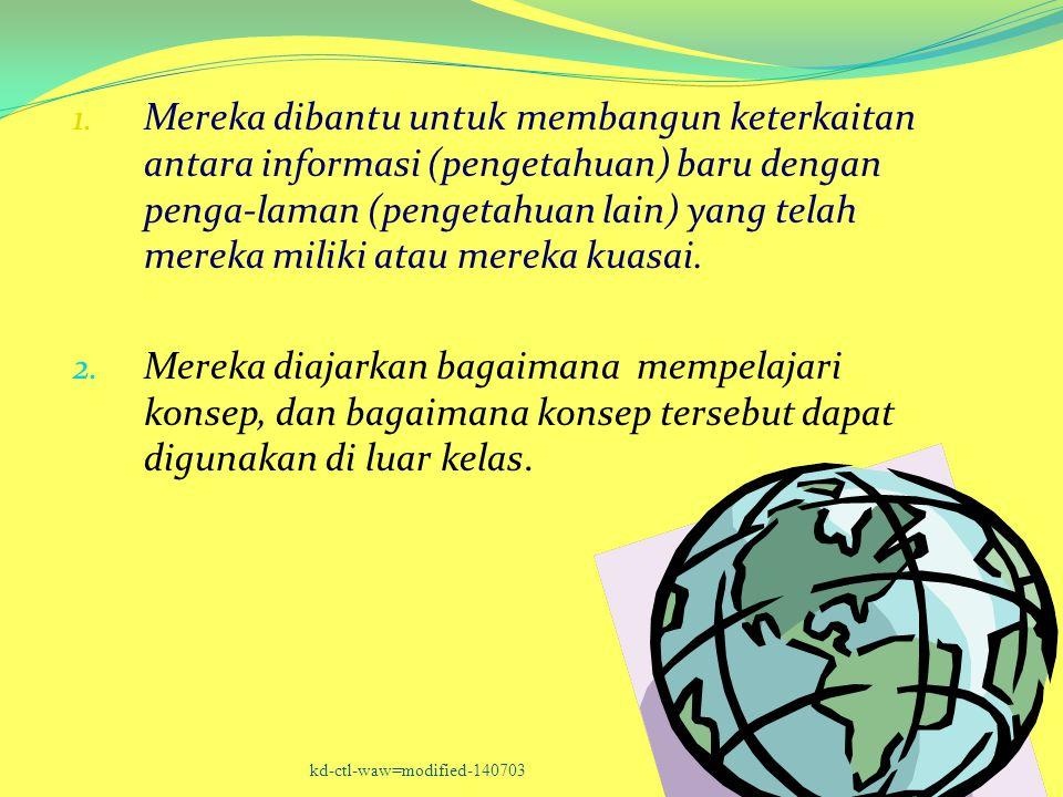 1. Mereka dibantu untuk membangun keterkaitan antara informasi (pengetahuan) baru dengan penga-laman (pengetahuan lain) yang telah mereka miliki atau