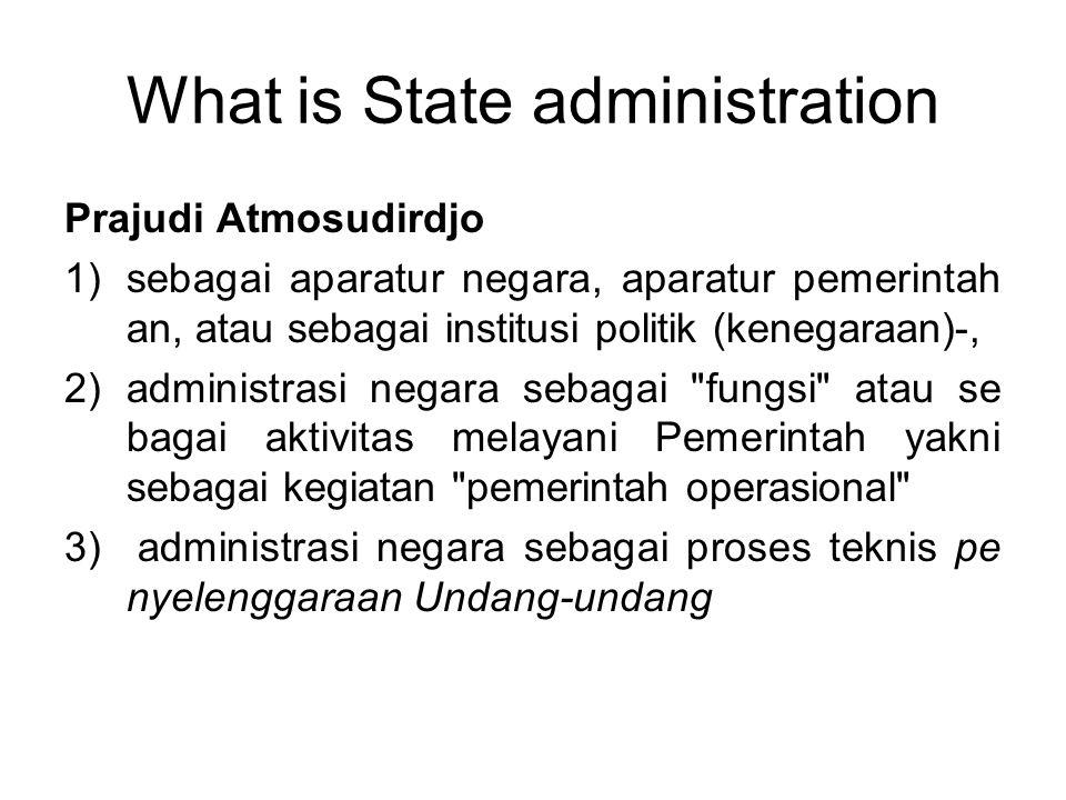 What is State administration Prajudi Atmosudirdjo 1)sebagai aparatur negara, aparatur pemerintah an, atau sebagai institusi politik (kenegaraan)-, 2)a