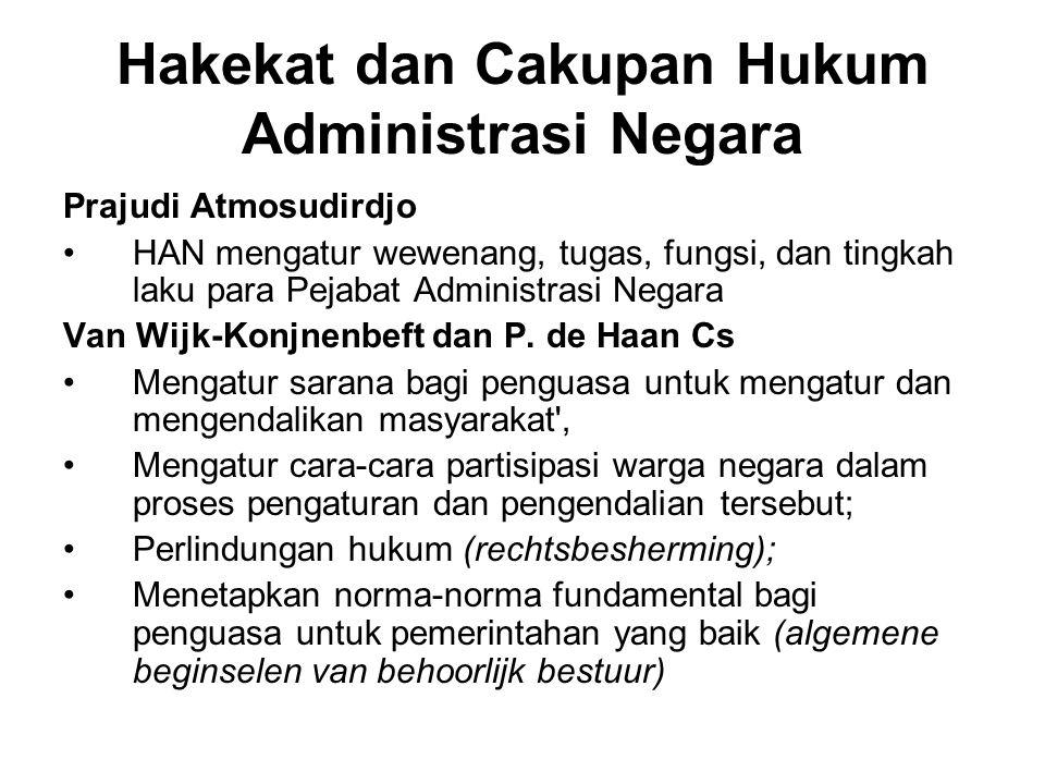 Hakekat dan Cakupan Hukum Administrasi Negara Prajudi Atmosudirdjo HAN mengatur wewenang, tugas, fungsi, dan tingkah laku para Pejabat Administrasi Ne