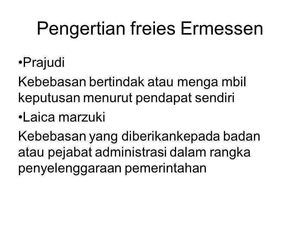 Pengertian freies Ermessen Prajudi Kebebasan bertindak atau menga mbil keputusan menurut pendapat sendiri Laica marzuki Kebebasan yang diberikankepada badan atau pejabat administrasi dalam rangka penyelenggaraan pemerintahan