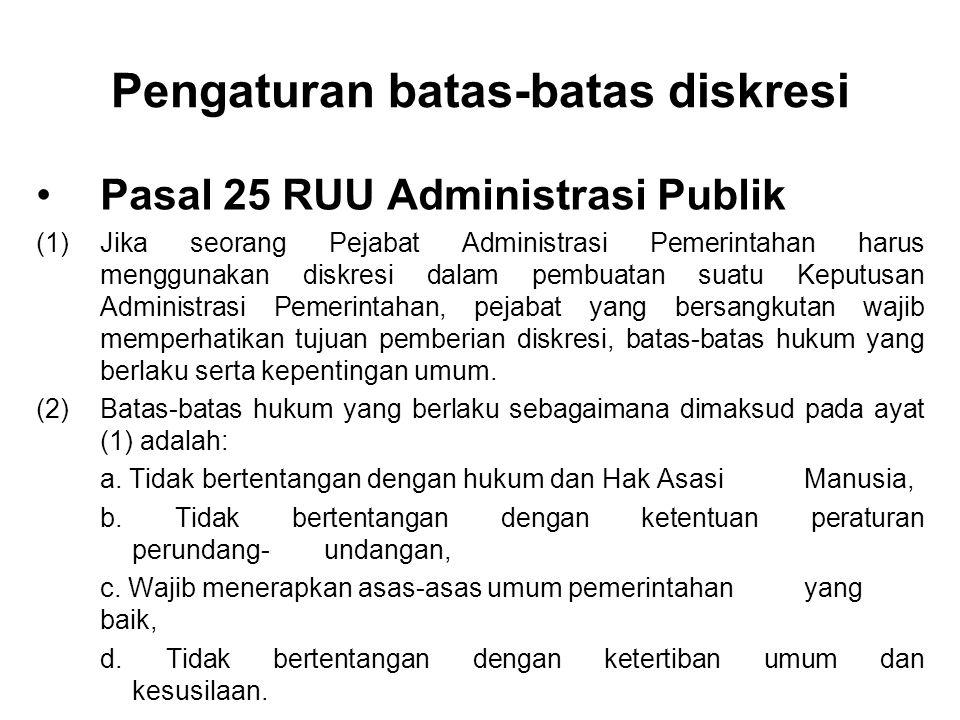 Pengaturan batas-batas diskresi Pasal 25 RUU Administrasi Publik (1)Jika seorang Pejabat Administrasi Pemerintahan harus menggunakan diskresi dalam pe