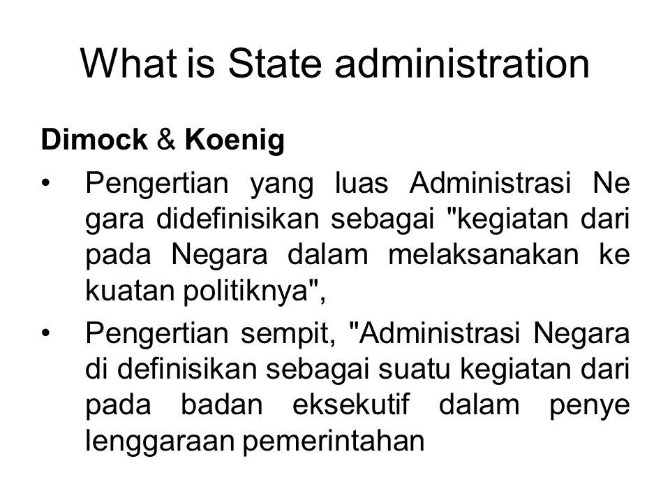 What is State administration Dimock & Koenig Pengertian yang luas Administrasi Ne gara didefinisikan sebagai kegiatan dari pada Negara dalam melaksanakan ke kuatan politiknya , Pengertian sempit, Administrasi Negara di definisikan sebagai suatu kegiatan dari pada badan eksekutif dalam penye lenggaraan pemerintahan