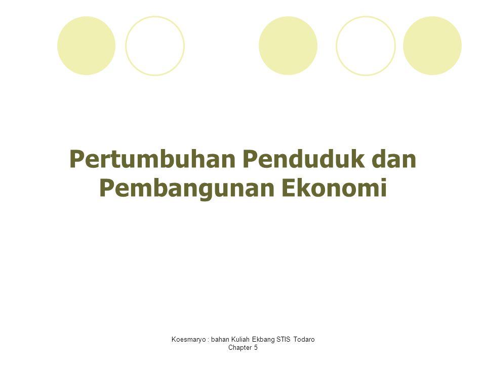 Koesmaryo : bahan Kuliah Ekbang STIS Todaro Chapter 5 A.