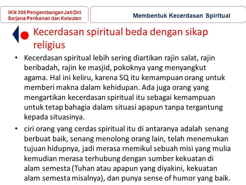Kecerdasan spiritual beda dengan sikap religius Kecerdasan spiritual lebih sering diartikan rajin salat, rajin beribadah, rajin ke masjid, pokoknya yang menyangkut agama.