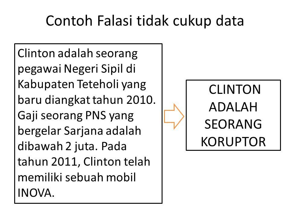 Contoh Falasi tidak cukup data Clinton adalah seorang pegawai Negeri Sipil di Kabupaten Teteholi yang baru diangkat tahun 2010. Gaji seorang PNS yang