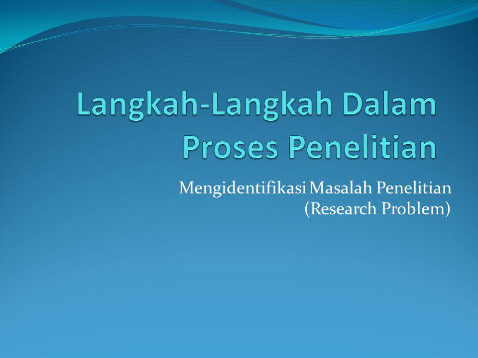 Mengidentifikasi Masalah Penelitian (Research Problem)