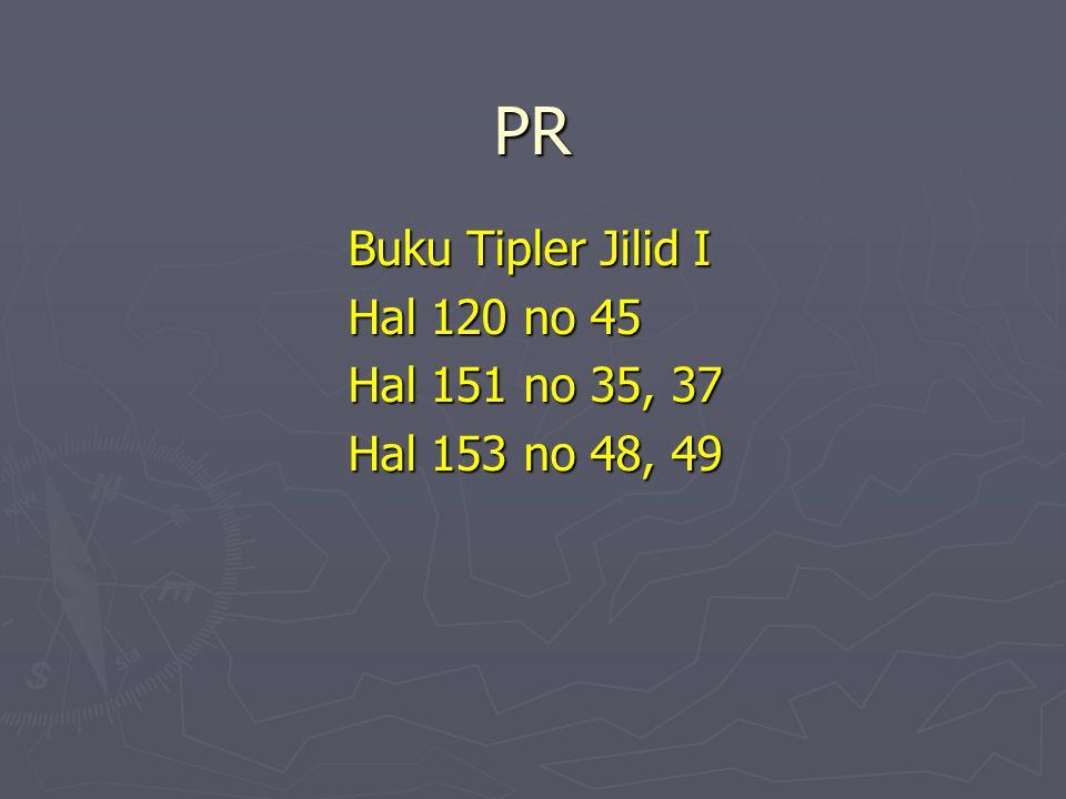 PR Buku Tipler Jilid I Hal 120 no 45 Hal 151 no 35, 37 Hal 153 no 48, 49