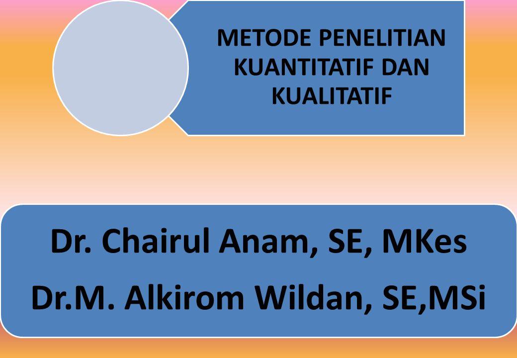 METODE PENELITIAN KUANTITATIF DAN KUALITATIF Dr.Chairul Anam, SE, MKes Dr.M.